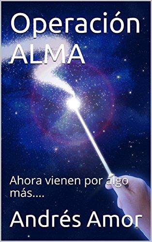 Operación ALMA: Ahora vienen por algo más.... par Andrés Amor