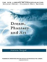 Dream, Phantasy and Art (New Library of Psychoanalysis)