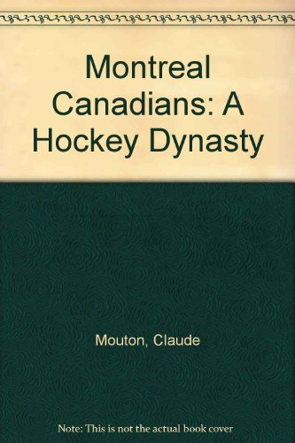 Montreal Canadians: A Hockey Dynasty por Claude Mouton