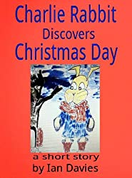 Charlie Rabbit Discovers Christmas Day (Charlie Rabbit's Adventures Book 1)