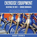 Exercise Equipment: Selecting the Best for Cardio Workouts
