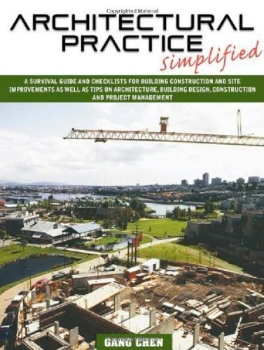 Architectural Practice Simplified: A Survival Guide and Checklists for Building Construction and Site Improvements as well as Tips on Architecture, Building Design, Construction and Project Management by Gang Chen (2009-12-11)