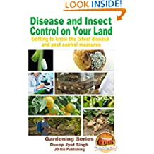 Disease and Insect Control on Your Land - Getting to know the latest disease and pest control measures (Gardening Series Book 34)