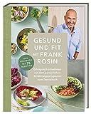 Gesund und fit mit Frank Rosin: Erfolgreich abnehmen mit dem Ernährungsprogramm vom Sternekoch. Das Kochbuch mit 75 Rezepten - Frank Rosin
