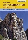 Klettern im Rosengarten und Umgebung: Die schönsten Routen in den Dolomiten