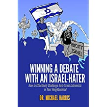 Winning A Debate With An Israel-Hater: How to Effectively Challenge Anti-Israel Extremists in Your Neighborhood (English Edition)