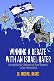 Image de Winning A Debate With An Israel-Hater: How to Effectively Challenge Anti-Israel Extremists in Your Neighborhood (English Edition)