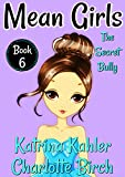 #6: MEAN GIRLS - Book 6: The Secret Bully: Books for Girls aged 9-12
