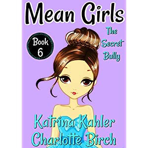 MEAN GIRLS – Book 6: The Secret Bully: Books for Girls aged 9-12
