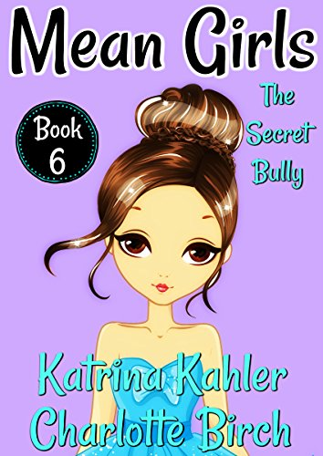 MEAN GIRLS – Book 6: The Secret Bully: Books for Girls aged 9-12