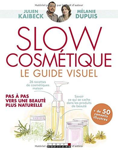 Slow cosmétique le guide visuel : Pas à pas, vers une beauté plus naturelle