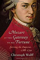 Mozart at the Gateway to His Fortune: Serving the Emperor, 1788-1791 by Christoph Wolff (2012-05-21)