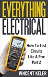 Everything Electrical: How To Test Circuits Like A Pro: Part 2 (Revised Edition 10/18/2017)