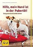 Hilfe, mein Hund ist in der Pubertät!: Entspannt durch wilde Zeiten (GU Tier Spezial)