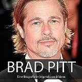 Brad Pitt: Eine Biografie in legendären Bildern