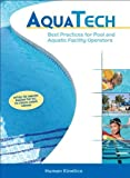 Aquatech: Best Practices for Pool and Aquatic Facility Operators Har/Crds edition by Human Kinetics...