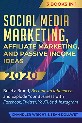 Social Media Marketing: Affiliate Marketing, and Passive Income Ideas 2020: 3 Books in 1 - Build a Brand, Become an Influencer, and Explode Your Business ... YouTube & Instagram (English Edition)