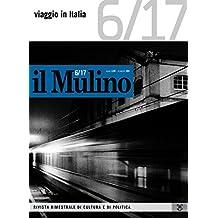 il Mulino 6/2017: Viaggio in Italia. Racconto di un paese difficile e bellissimo: 494