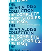 The Complete Short Stories: The 1950s by Brian Aldiss (2014-09-25)