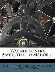 Wagner Contra Bayreuth: Ein Mahnruf