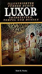 Illustrierter Führer durch Luxor: Grabstätten, Tempel und Museen