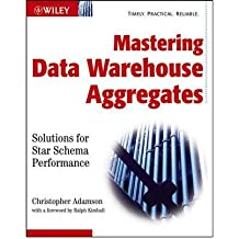 MASTERING DATA WAREHOUSE AGGREGATES: SOLUTIONS FOR STAR SCHEMA PERFORMANCE BY ADAMSON, CHRISTOPHER (AUTHOR)PAPERBACK