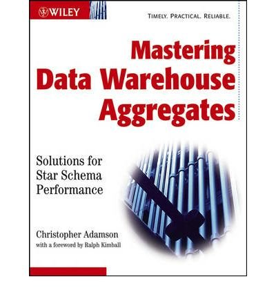 [ [ MASTERING DATA WAREHOUSE AGGREGATES: SOLUTIONS FOR STAR SCHEMA PERFORMANCE BY(ADAMSON, CHRISTOPHER )](AUTHOR)[PAPERBACK] par Christopher Adamson