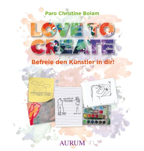 Love to create: Befreie den Künstler in dir!