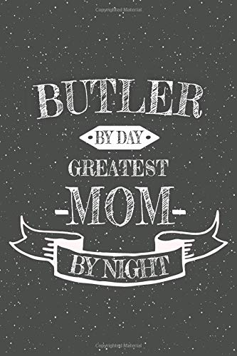 Butler By Day Greatest Mom By Night: Notebook, Planner or Journal | Size 6 x 9 | 110 Lined Pages | Office Equipment, Supplies | Great Gift Idea for Christmas or Birthday for a Butler (Nanny Uniform Für)