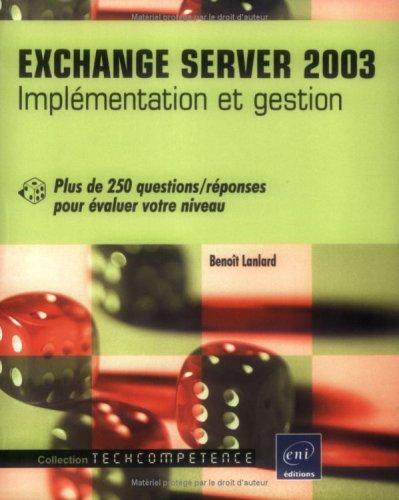 Exchange Server 2003 - Implémentation et gestion - Plus de 250 questions/réponses