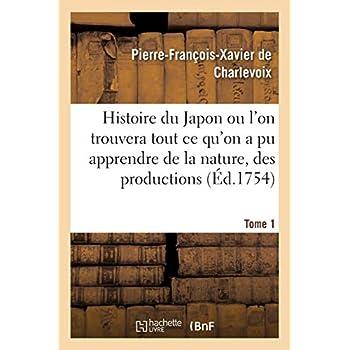Histoire du Japon ou l'on trouvera tout ce qu'on a pu apprendre de la nature, des productions Tome 1