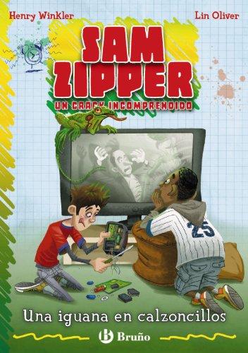 Una iguana en calzoncillos: Sam Zipper, un crack incomprendido (Castellano - A Partir De 10 Años - Personajes Y Series - Sam Zipper) por Henry Winkler