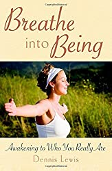 Breathe into Being: Awakening to Who You Really Are by Dennis Lewis (2009-05-19)