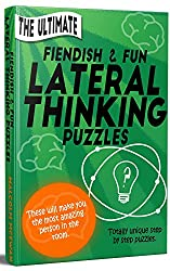 'The Ultimate' Fiendish & Fun Lateral Thinking Puzzles: These will make you the most amazing person in the room.