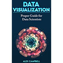 Data Visualization: Clear Introduction to Data Visualization with Python. Proper Guide for Data Scientist (English Edition)
