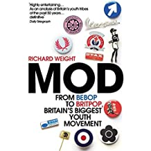 MOD: From Bebop to Britpop, Britain's Biggest Youth Movement by Richard Weight (2015-01-08)