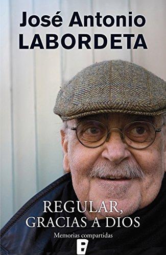 Regular, gracias a dios: Memorias compartidas por José Antonio Labordeta