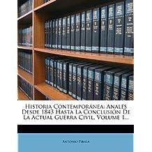 Historia Contemporánea: Anales Desde 1843 Hasta La Conclusión De La Actual Guerra Civil, Volume 1.