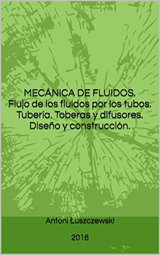 mecnica-de-fluidos-flujo-de-los-fluidos-por-los-tubos-tubera-toberas-y-difusores-diseo-y-construccin