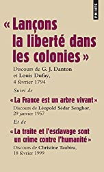 Lançons la liberté dans les colonies : Suivi de La France est un arbre vivant et de La traite et l'esclavage sont un crime contre l'humanité