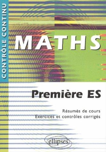 Maths : Première ES - Résumés de cours, Exercices et contrôles corrigés