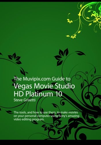 The Muvipix.com Guide to Vegas Movie Studio HD Platinum 10