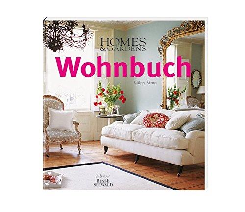 Homes & Gardens Wohnbuch: Stilberatung, Gestaltungsideen, Praxistipps