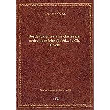 Bordeaux et ses vins classés par ordre de mérite (6e éd....) / Ch. Cocks