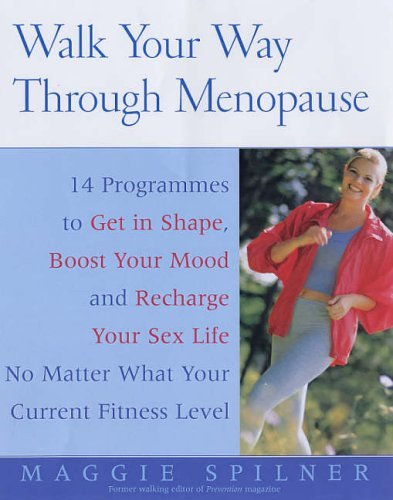 Walk Your Way Through Menopause: The Simple, Natural Programme That Fights Fat, Hot Flashes, Bone Loss, Mood Swings and Premature Aging by Maggie Spilner (24-Jun-2005) Paperback