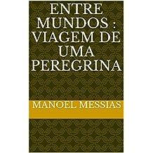 entre mundos : viagem de uma peregrina (Portuguese Edition)