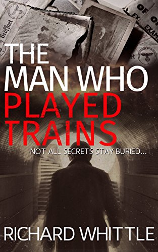 The Man Who Played Trains: The gripping new thriller from the author of Playpits Park by [Whittle, Richard]