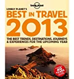 [(Lonely Planet's Best in Travel 2013)] [By (author) Brett Atkinson ] published on (November, 2012)