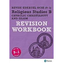 Revise Edexcel GCSE (9-1) Religious Studies B, Catholic Christianity & Islam Revision Workbook: for the 9-1 exams (Revise Edexcel GCSE Religious Studies 16)
