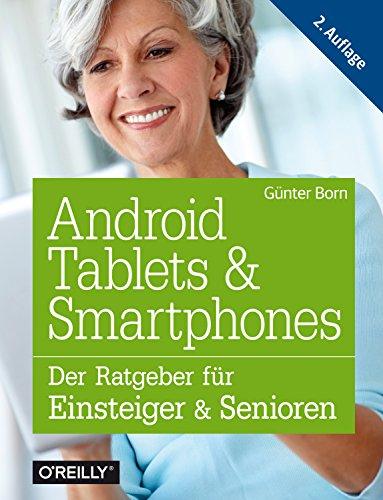 Android Tablets und Smartphones: Der Ratgeber für Einsteiger und Senioren